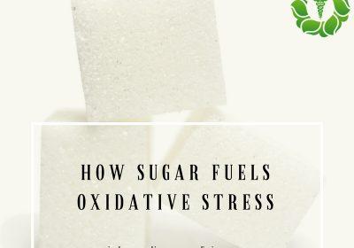 How Sugar Fuels Oxidative Stress
