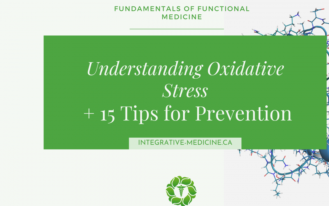 Fundamentals of Functional Medicine: Understanding Oxidative Stress + 15 Tips for Prevention