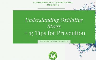 Fundamentals of Functional Medicine: Understanding Oxidative Stress + 15 Tips for Prevention